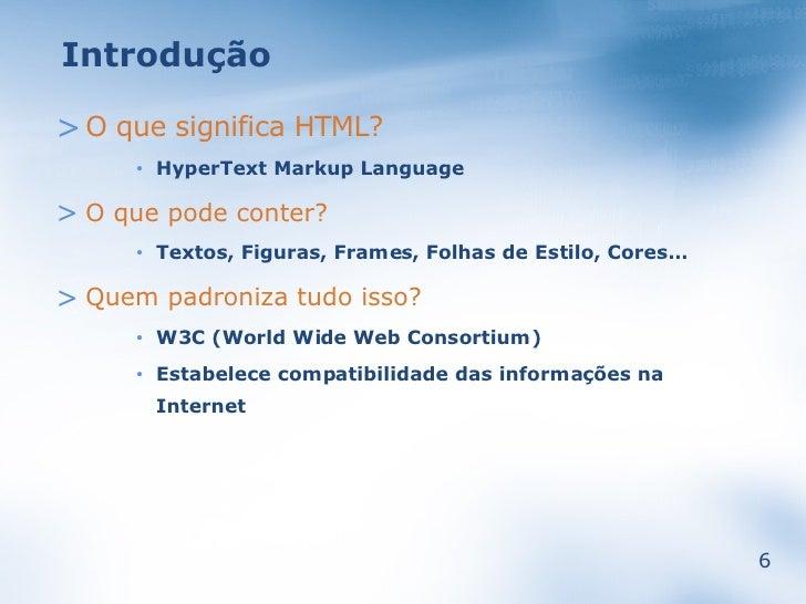 Introdução  > O que significa HTML?          HyperText Markup Language      •   > O que pode conter?          Textos, Figu...
