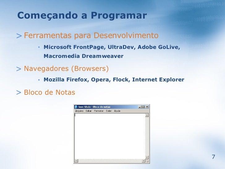 Começando a Programar  > Ferramentas para Desenvolvimento           Microsoft FrontPage, UltraDev, Adobe GoLive,       •  ...