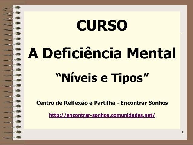 """1 CURSO A Deficiência Mental """"Níveis e Tipos"""" Centro de Reflexão e Partilha - Encontrar Sonhos http://encontrar-sonhos.com..."""