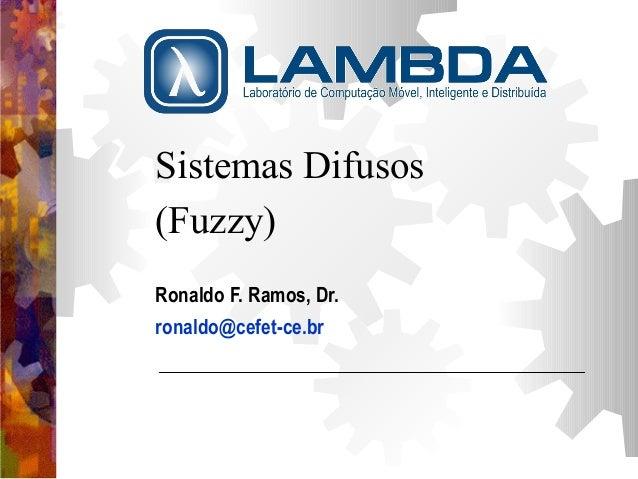 Sistemas Difusos  (Fuzzy)  Ronaldo F. Ramos, Dr.  ronaldo@cefet-ce.br