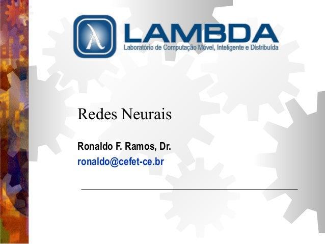 Redes Neurais  Ronaldo F. Ramos, Dr.  ronaldo@cefet-ce.br