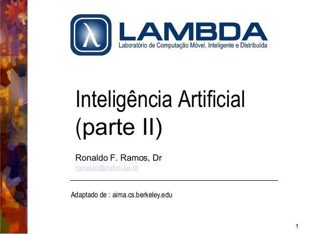 1  Inteligência Artificial  (parte II)  Ronaldo F. Ramos, Dr  ronaldo@cefet-ce.br  Adaptado de : aima.cs.berkeley.edu