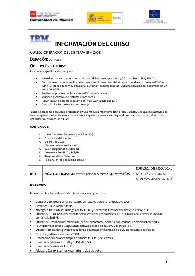 INFORMACIÓN DEL CURSOCURSO: OPERACIÓN DEL SISTEMA IBM Z/OSDURACIÓN: 255 HORASOBJETIVO/S DEL CURSO:Este curso capacita al a...