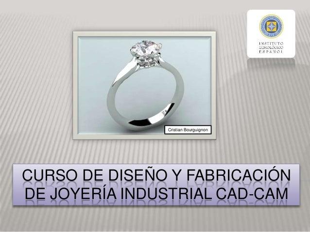 CURSO DE DISEÑO Y FABRICACIÓN DE JOYERÍA INDUSTRIAL CAD-CAM Cristian Bourguignon