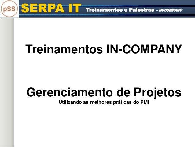 SERPA IT Treinamentos e Palestras – IN-COMPANY Treinamentos IN-COMPANY Gerenciamento de Projetos Utilizando as melhores pr...