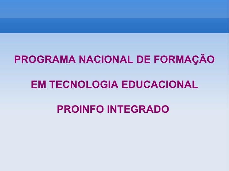 PROGRAMA NACIONAL DE FORMAÇÃO EM TECNOLOGIA EDUCACIONAL PROINFO INTEGRADO