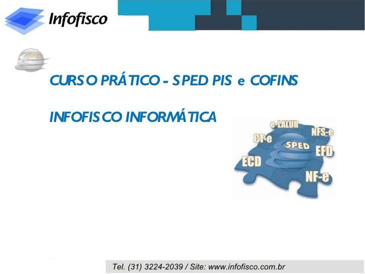 CURSO PRÁTICO - SPED PIS e COFINS INFOFISCO INFORMÁTICA