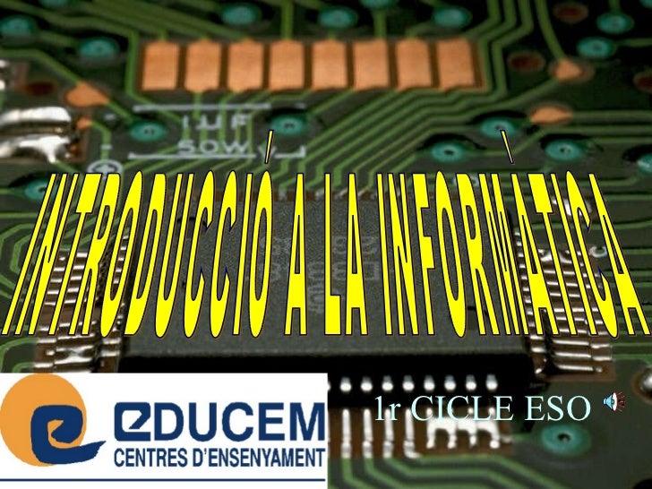 INTRODUCCIÓ A LA INFORMÀTICA  1r CICLE ESO