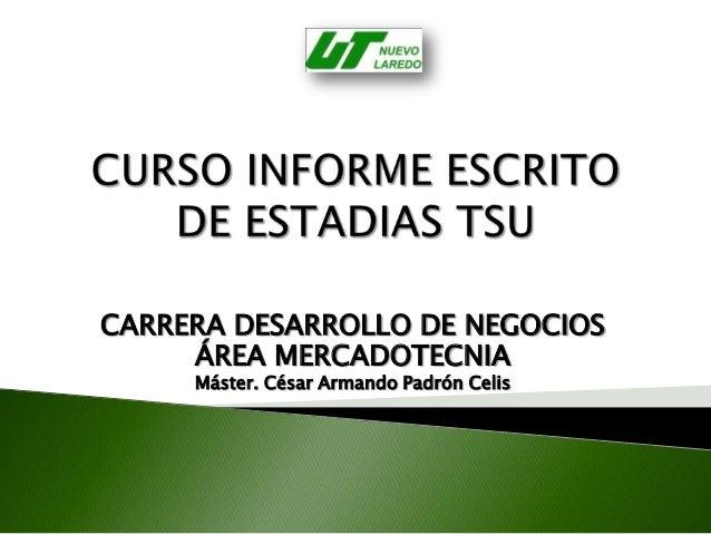CARRERA DESARROLLO DE NEGOCIOS     ÁREA MERCADOTECNIA     Máster. César Armando Padrón Celis