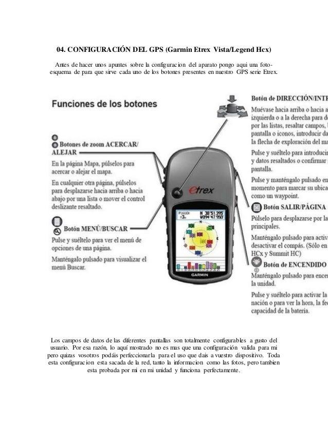 04. CONFIGURACIÓN DEL GPS (Garmin Etrex Vista/Legend Hcx) Antes de hacer unos apuntes sobre la configuracion del aparato p...