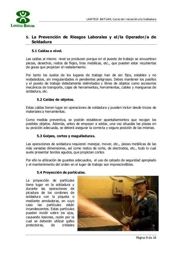 LANTEGI BATUAK, Curso de Iniciación a la Soldadura Página 9 de 14 5. La Prevención de Riesgos Laborales y el/la Operador/a...