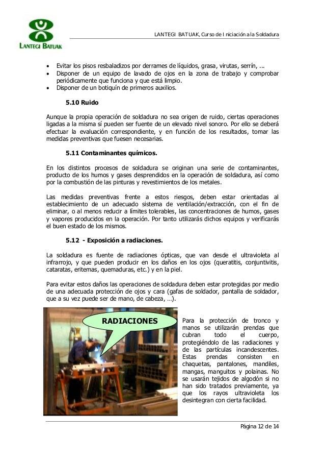 LANTEGI BATUAK, Curso de Iniciación a la Soldadura Página 12 de 14 • Evitar los pisos resbaladizos por derrames de líquido...