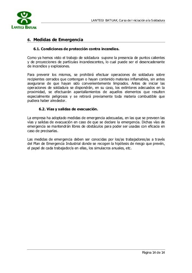 LANTEGI BATUAK, Curso de Iniciación a la Soldadura Página 14 de 14 6. Medidas de Emergencia 6.1. Condiciones de protección...