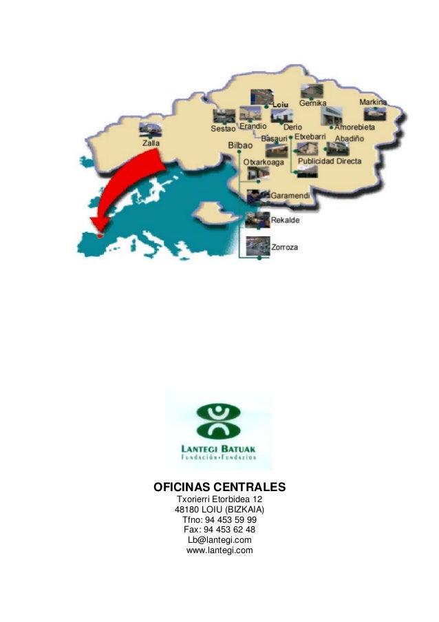 OFICINAS CENTRALES Txorierri Etorbidea 12 48180 LOIU (BIZKAIA) Tfno: 94 453 59 99 Fax: 94 453 62 48 Lb@lantegi.com www.lan...