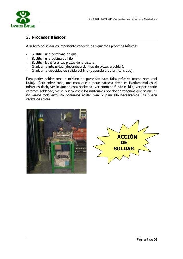 LANTEGI BATUAK, Curso de Iniciación a la Soldadura Página 7 de 14 ACCIÓN DE SOLDAR 3. Procesos Básicos A la hora de soldar...
