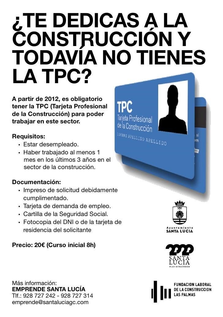 ¿TE DEDICAS A LACONSTRUCCIÓN YTODAVÍA NO TIENESLA TPC?A partir de 2012, es obligatoriotener la TPC (Tarjeta Profesionalde ...
