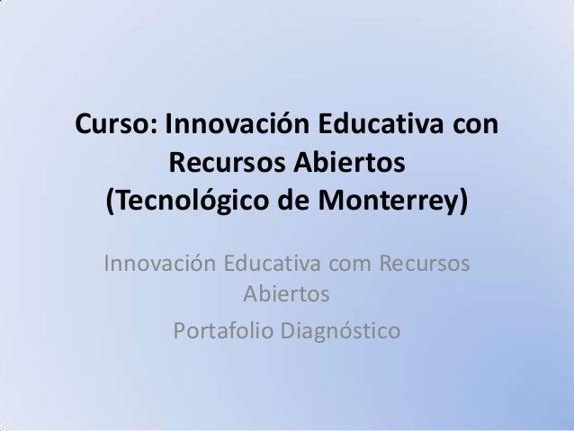 Curso: Innovación Educativa con Recursos Abiertos (Tecnológico de Monterrey) Innovación Educativa com Recursos Abiertos Po...