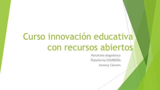 Curso innovación educativa con recursos abiertos  Portafolio diagnóstico  Plataforma COURSERA  JorannyCáceres