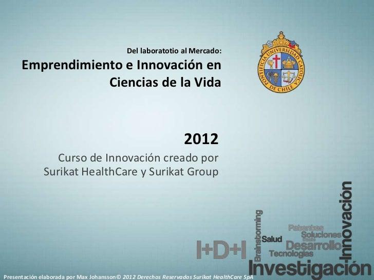 Del laboratotio al Mercado:      Emprendimiento e Innovación en                  Ciencias de la Vida                      ...