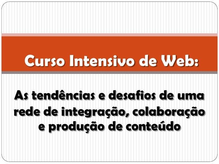 Curso Intensivo de Web:As tendências e desafios de umarede de integração, colaboração    e produção de conteúdo