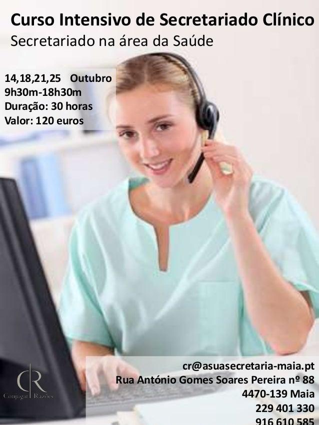 Curso Intensivo de Secretariado Clínico Secretariado na área da Saúde 14,18,21,25 Outubro 9h30m-18h30m Duração: 30 horas V...