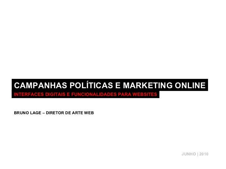 CAMPANHAS POLÍTICAS E MARKETING ONLINE INTERFACES DIGITAIS E FUNCIONALIDADES PARA WEBSITES BRUNO LAGE – DIRETOR DE ARTE WE...
