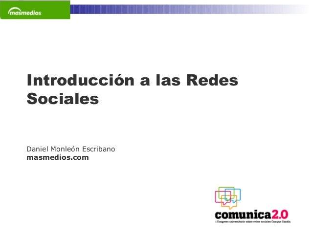 1 Introducción a las Redes Sociales Daniel Monleón Escribano masmedios.com