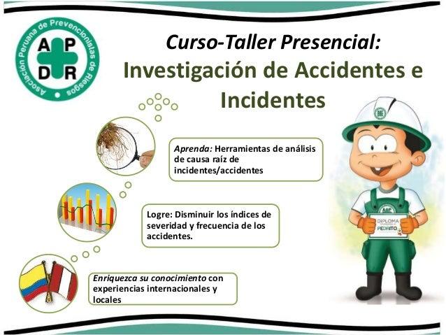 Curso-Taller Presencial:  Investigación de Accidentes e  Incidentes  Aprenda: Herramientas de análisis  de causa raíz de  ...