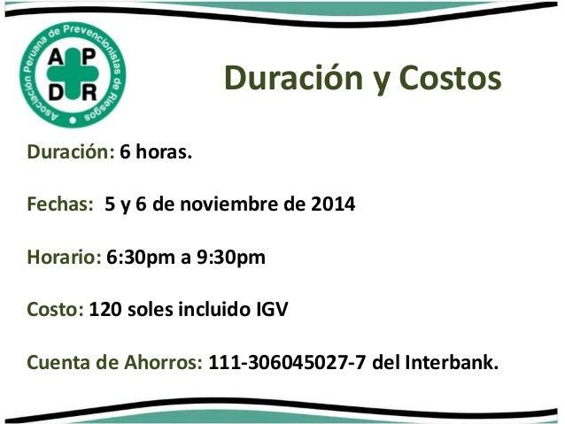 Duración y Costos  Duración: 6 horas.  Fechas: 5 y 6 de noviembre de 2014  Horario: 6:30pm a 9:30pm  Costo: 120 soles incl...