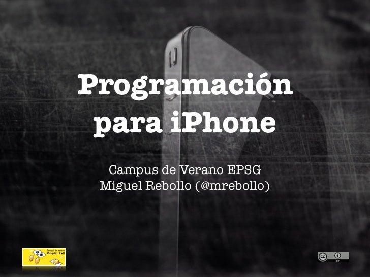 Programación para iPhone  Campus de Verano EPSG Miguel Rebollo (@mrebollo)