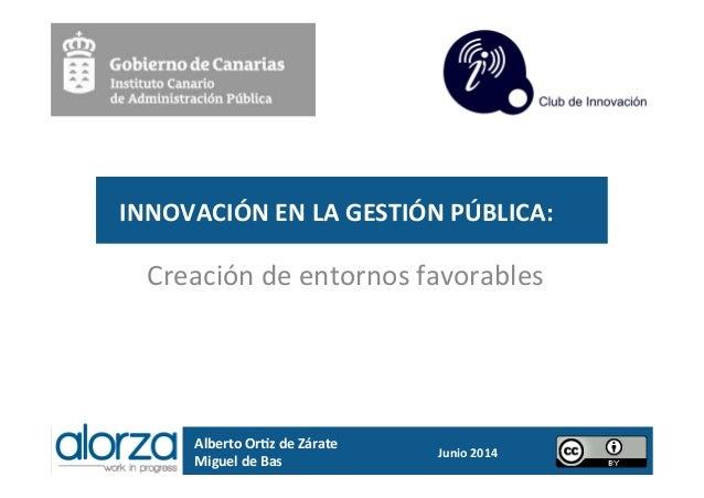 INNOVACIÓN  EN  LA  GESTIÓN  PÚBLICA:   Creación  de  entornos  favorables   Alberto  Or8z  de  Zá...