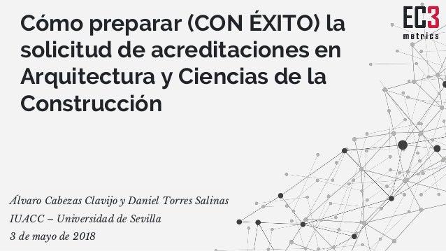 Cómo preparar (CON ÉXITO) la solicitud de acreditaciones en Arquitectura y Ciencias de la Construcción Álvaro Cabezas Clav...