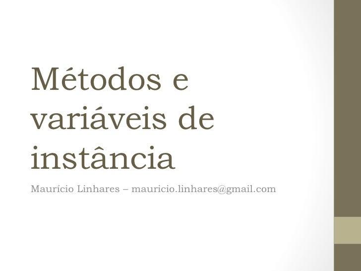 Métodos evariáveis deinstânciaMaurício Linhares – mauricio.linhares@gmail.com