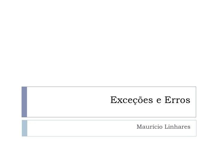 Exceções e Erros     Maurício Linhares