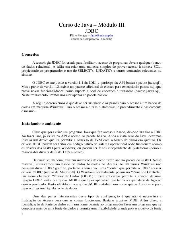Curso de Java – Módulo III JDBC Fábio Mengue – fabio@unicamp.br Centro de Computação - Unicamp Conceitos A tecnologia JDBC...
