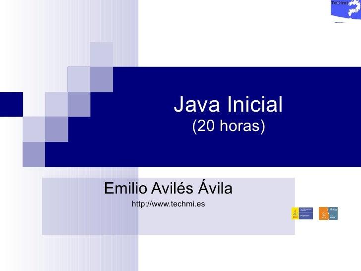 Java Inicial (20 horas) Emilio Avilés Ávila http://www.techmi.es