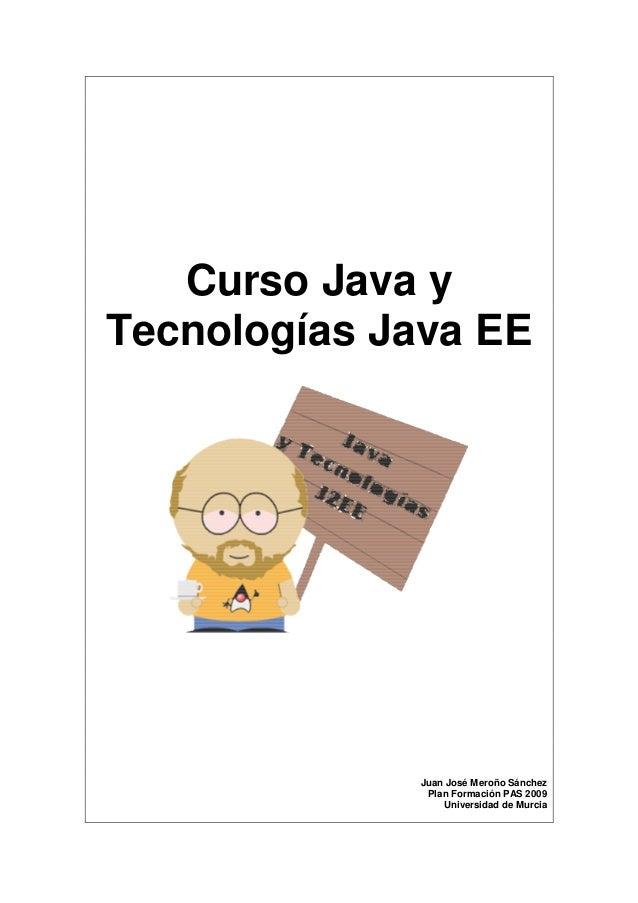 Curso Java y  Tecnologías Java EE  Juan José Meroño Sánchez  Plan Formación PAS 2009  Universidad de Murcia