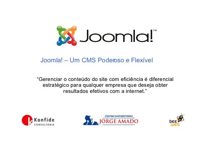"""Joomla! – Um CMS Poderoso e Flexível <ul><ul><li>"""" Gerenciar o conteúdo do site com eficiência é diferencial estratégico p..."""