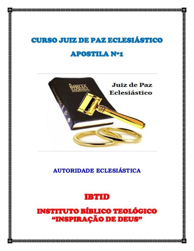 """CURSO JUIZ DE PAZ ECLESIÁSTICO  APOSTILA Nº1  AUTORIDADE ECLESIÁSTICA  IBTID  INSTITUTO BÍBLICO TEOLÓGICO """"INSPIRAÇÃO DE D..."""