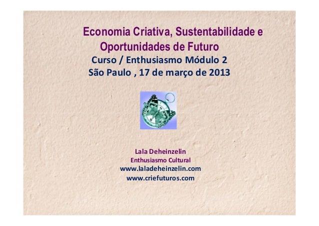 Economia Criativa, Sustentabilidade e   Oportunidades de Futuro  Curso / Enthusiasmo Módulo 2 São Paulo , 17 de março de 2...