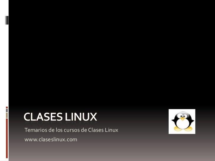 Temarios de los cursos de Clases Linuxwww.claseslinux.com