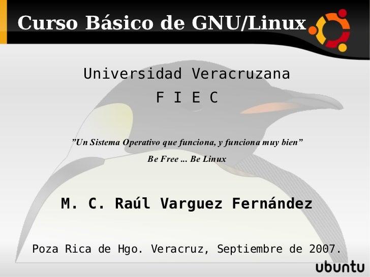 """Curso Básico de GNU/Linux <ul><li>Universidad Veracruzana </li></ul><ul><li>F I E C </li></ul><ul><li>"""" Un Sistema Operati..."""