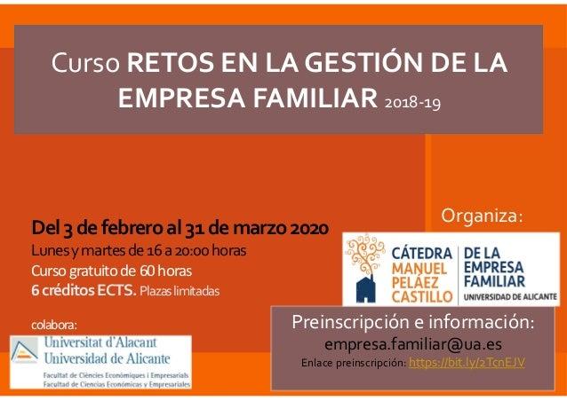Curso RETOS EN LA GESTIÓN DE LA EMPRESA FAMILIAR 2018-19 Del3defebreroal31demarzo2020 Lunesymartesde16a20:00horas Cursogra...