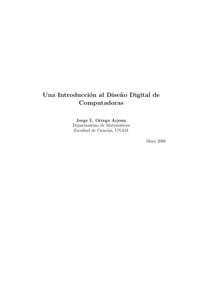 Una Introducci´n al Dise˜ o Digital de               o         n           Computadoras            Jorge L. Ortega Arjona ...