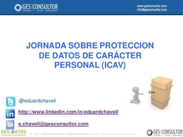 JORNADA SOBRE PROTECCION     DE DATOS DE CARÁCTER        PERSONAL (ICAV)@eduardchavelihttp://www.linkedin.com/in/eduardcha...