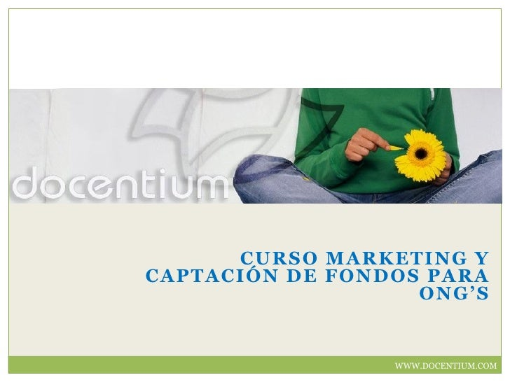 CURSO MARKETING Y CAPTACIÓN DE FONDOS PARA                    ONG'S                    WWW.DOCENTIUM.COM