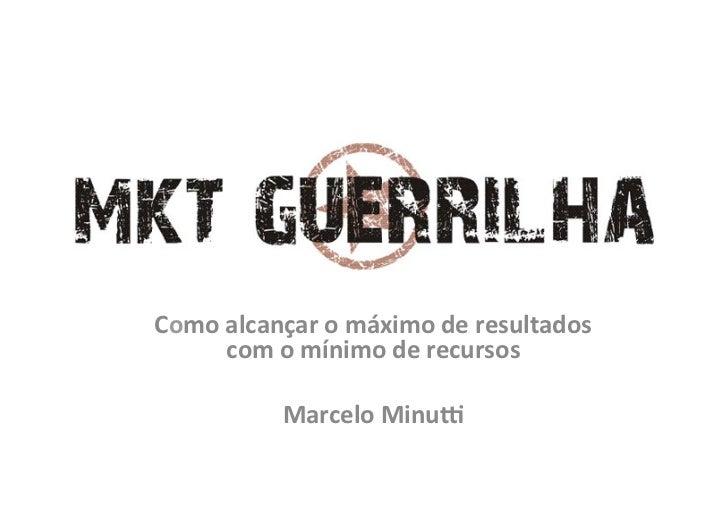 Marke&ng de Guerrilha Como alcançar o máximo de resultados         com o mínimo de recursos   ...