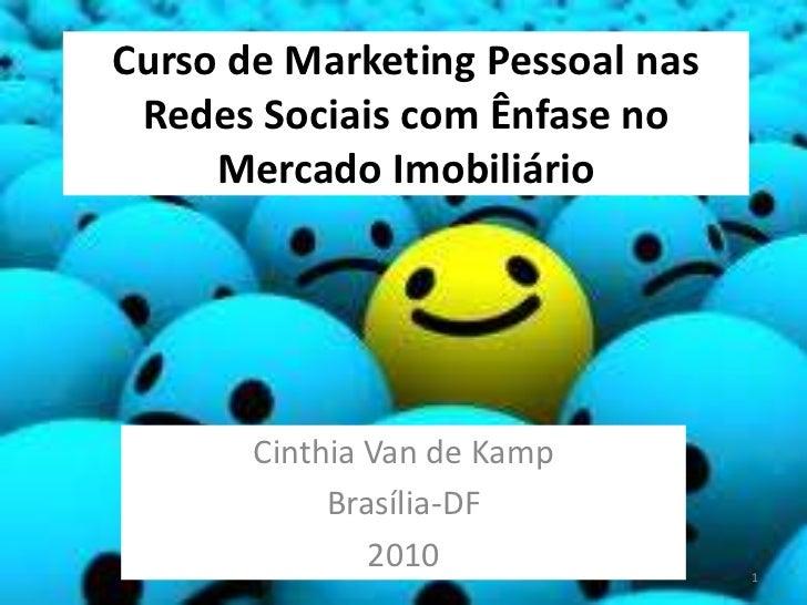 Curso de Marketing Pessoal nas Redes Sociais com Ênfase no Mercado Imobiliário<br />Cinthia Van de Kamp<br />Brasília-DF<b...