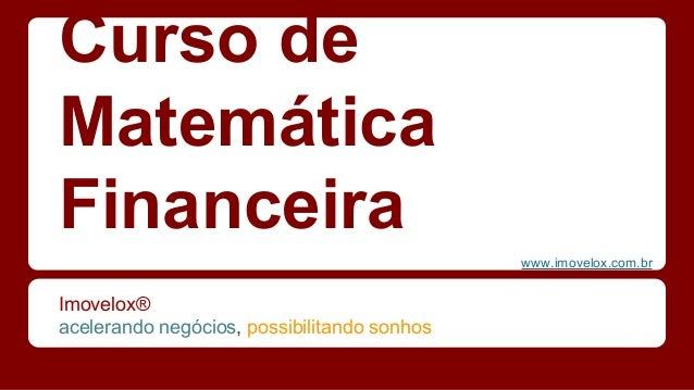 www.imovelox.com.br Curso de Matemática Financeira Imovelox® acelerando negócios, possibilitando sonhos