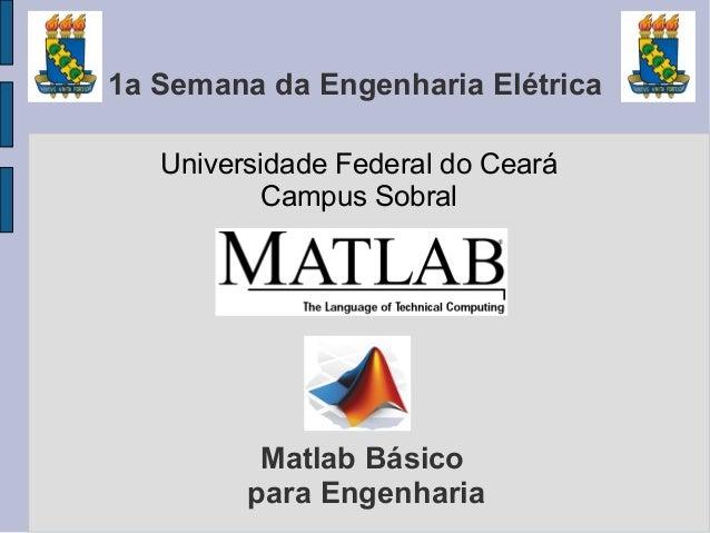 1a Semana da Engenharia Elétrica   Universidade Federal do Ceará          Campus Sobral          Matlab Básico         par...